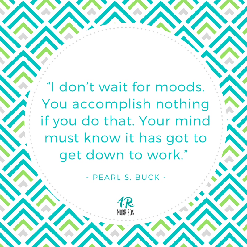 """I don_t wait for moods. You accomplish nothing if you do that. Your mind must know it has got to get down to work."""